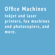 Office Machines - Inkjet and laser printers, fax machines and photocopiers, and more.